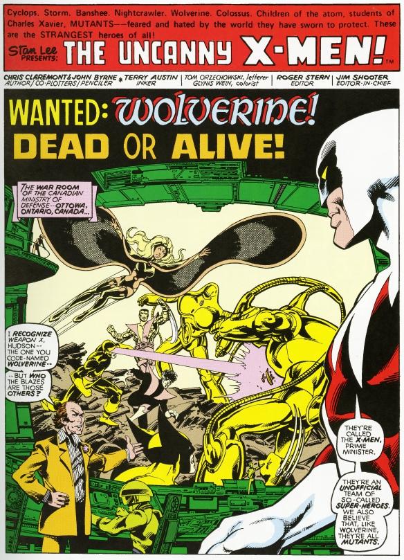 Le premier ministre Pierre Elliott Trudeau est debout devant un grand écran où l'on voit les X-Men combattant un robot géant. À ses côtés se tient Vindicator, chef de la Division Alpha, à qui il demande de lui expliquer qui sont les X-Men. Au haut de la page, on peut lire en gros caractères « The Uncanny X-Men » (« Les mystérieux X-Men »), ainsi que le titre « Wanted: Wolverine! Dead or Alive! » (« Recherché mort ou vif : Wolverine »). La scène se déroule dans le centre des opérations du ministère de la Défense du Canada.