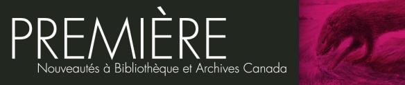 Bannière avec les mots suivants : Première: Nouveautés à Bibliothèque et Archives Canadas. Et on aperçoit à droite une outre attrapant un poisson