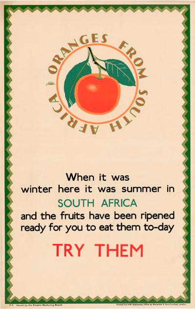 Affiche montrant le dessin en couleurs d'une orange entourée des mots « Oranges de l'Afrique du Sud ». Il y est également inscrit : « Lorsque c'était l'hiver ici, c'était l'été en Afrique du Sud. Les fruits ont mûri et sont prêts à manger aujourd'hui. Goûtez-y. »